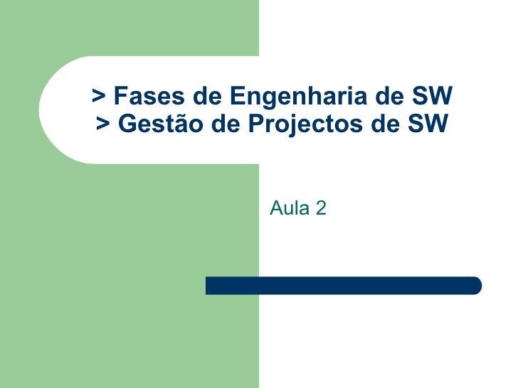 > Fases de Engenharia de SW > Gestão de Projectos de SW Aula 2