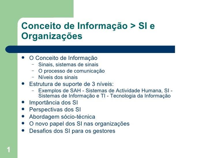 Conceito de Informação > SI e Organizações <ul><li>O Conceito de Informação </li></ul><ul><ul><li>Sinais, sistemas de sina...