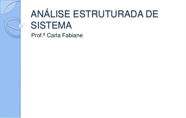 ANÁLISE ESTRUTURADA DE SISTEMA Prof.ª Carla Fabiane