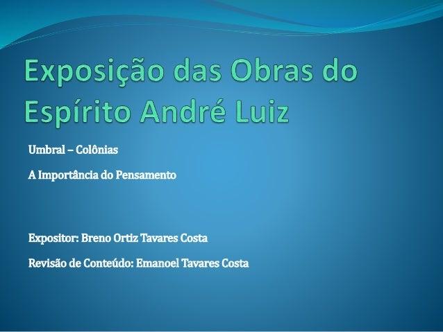 Umbral – Colônias A Importância do Pensamento Expositor: Breno Ortiz Tavares Costa Revisão de Conteúdo: Emanoel Tavares Co...
