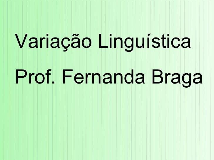 Variação LinguísticaProf. Fernanda Braga