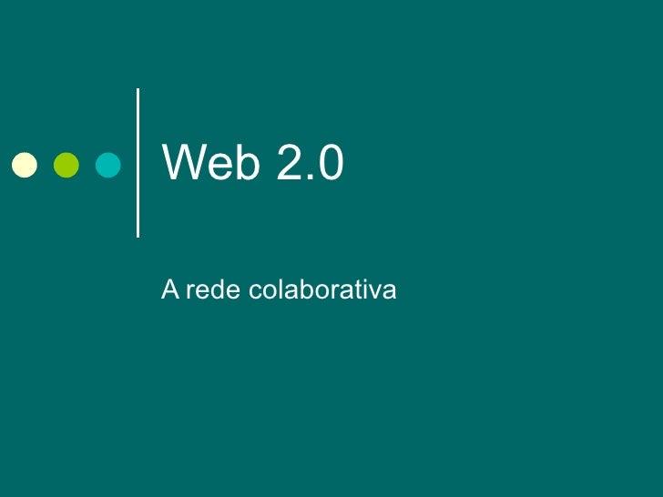 Web 2.0  A rede colaborativa