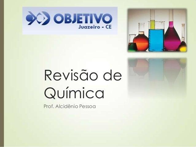 Revisão de Química Prof. Alcidênio Pessoa