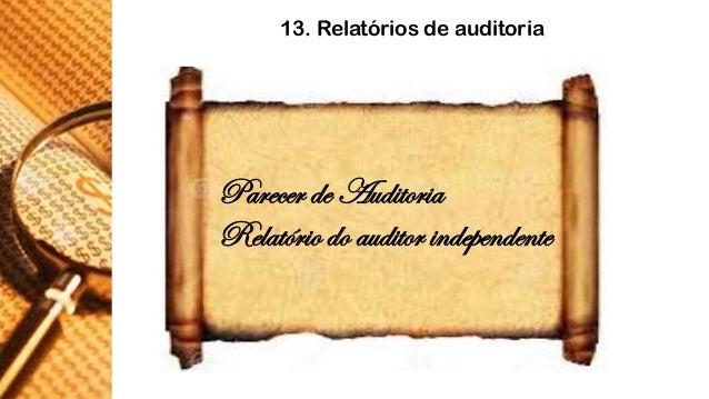 13. Relatórios de auditoria  Parecer de Auditoria  Relatório do auditor independente