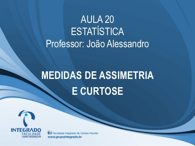 AULA 20      ESTATÍSTICAProfessor: João AlessandroMEDIDAS DE ASSIMETRIA     E CURTOSE