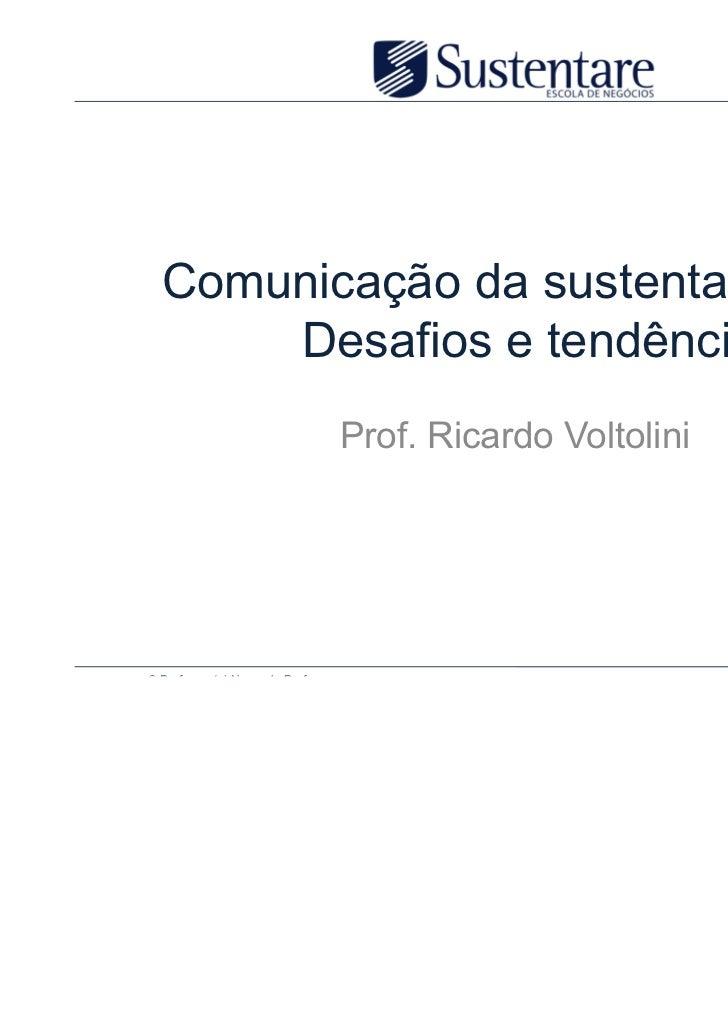 Comunicação da sustentabilidade.      Desafios e tendências                                   Prof. Ricardo Voltolini© Pro...