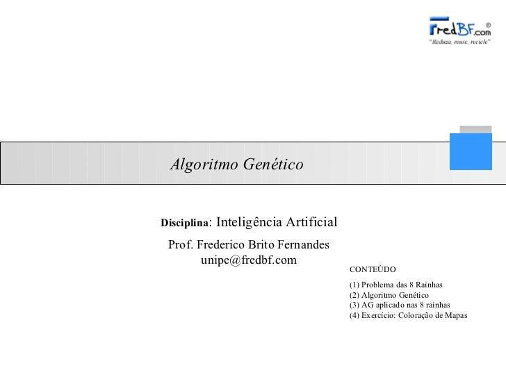 Algoritmo GenéticoDisciplina:   Inteligência Artificial Prof. Frederico Brito Fernandes        unipe@fredbf.com           ...