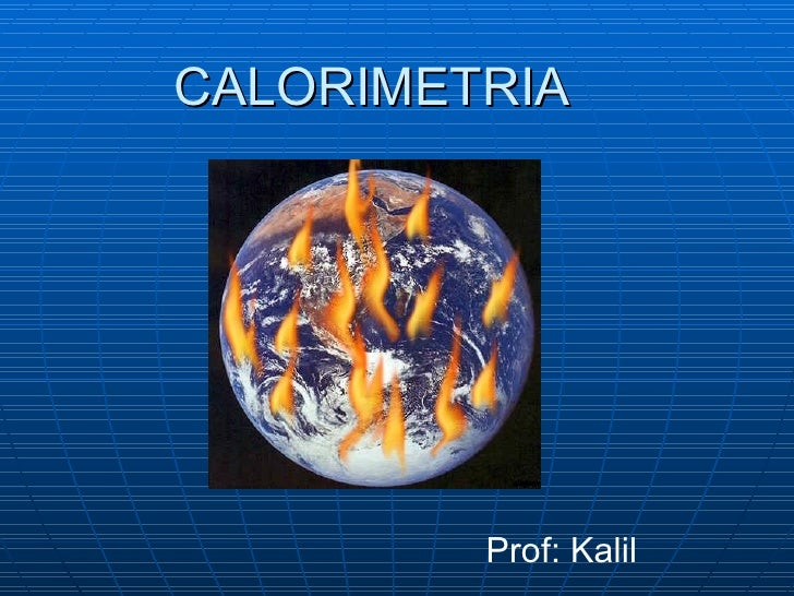 CALORIMETRIA              Prof: Kalil