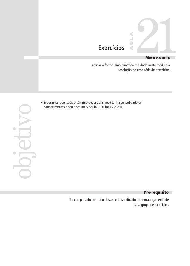 AULA  Exercícios  21 Meta da aula  objetivo  Aplicar o formalismo quântico estudado neste módulo à resolução de uma série ...