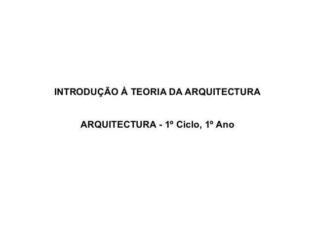 INTRODUÇÃO À TEORIA DA ARQUITECTURA ARQUITECTURA - 1º Ciclo, 1º Ano