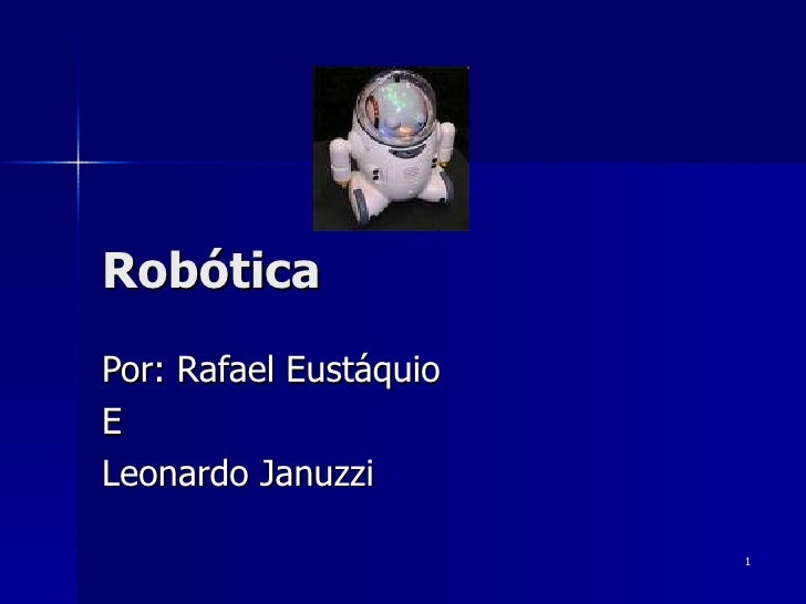 Robótica Por: Rafael Eustáquio E Leonardo Januzzi