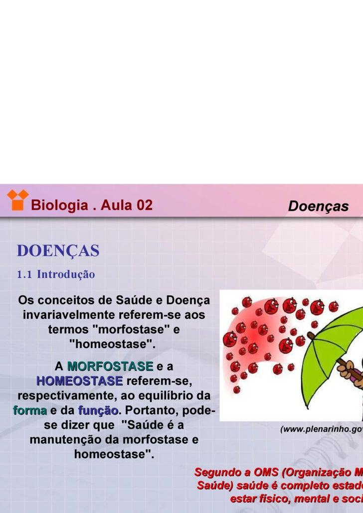 Biologia . Aula 02   DOENÇAS 1.1 Introdução Doenças (www.plenarinho.gov.br, acesso em fevereiro/2008)   Os conceitos de Sa...