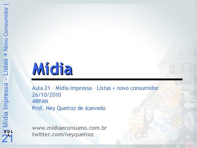 |MídiaImpressa–Listas+NovoConsumidor| 21 A U L A Aula 21 – Mídia Impressa – Listas + novo consumidor 26/10/2010 4RPAN Prof...