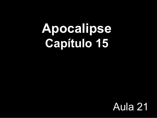 Apocalipse Capítulo 15 Aula 21