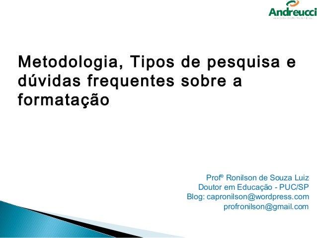 Metodologia, Tipos de pesquisa edúvidas frequentes sobre aformatação                         Profº Ronilson de Souza Luiz ...