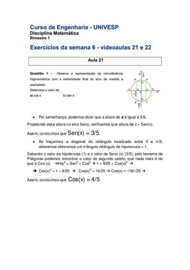  Por semelhança, podemos dizer que a altura de x é igual a 3/5.  Projetando essa altura no eixo Seno, verificamos que alt...