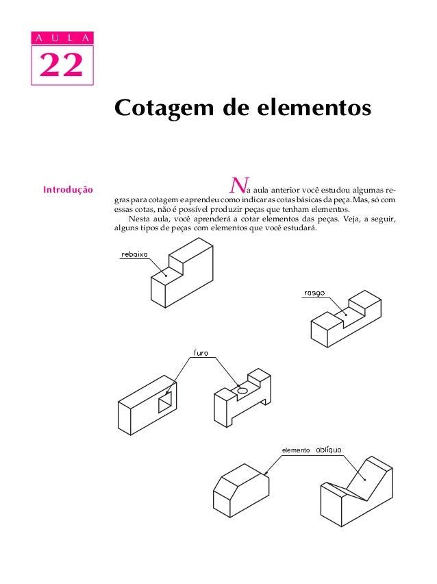 A U L A  A U L A  2222  Introdução  Cotagem de elementos  Na aula anterior você estudou algumas re-gras  para cotagem e ap...