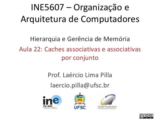 Prof. Laércio Lima Pilla laercio.pilla@ufsc.br INE5607 – Organização e Arquitetura de Computadores Hierarquia e Gerência d...