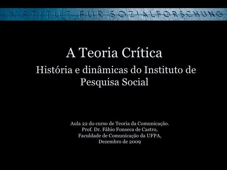 A Teoria Crítica   História e dinâmicas do Instituto de Pesquisa Social Aula 22 do curso de Teoria da Comunicação. Prof. D...