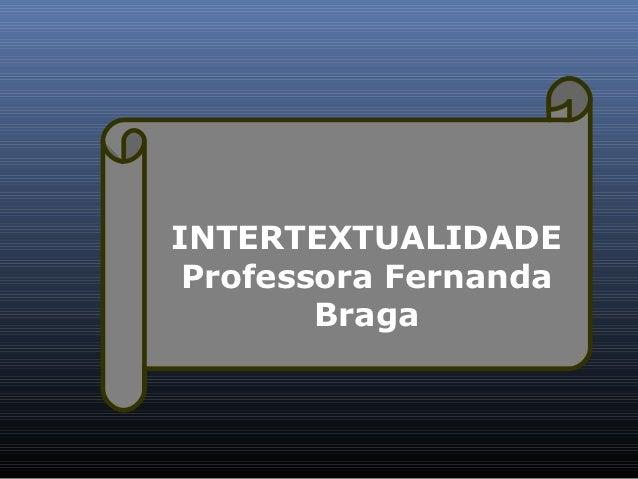 INTERTEXTUALIDADE Professora Fernanda        Braga