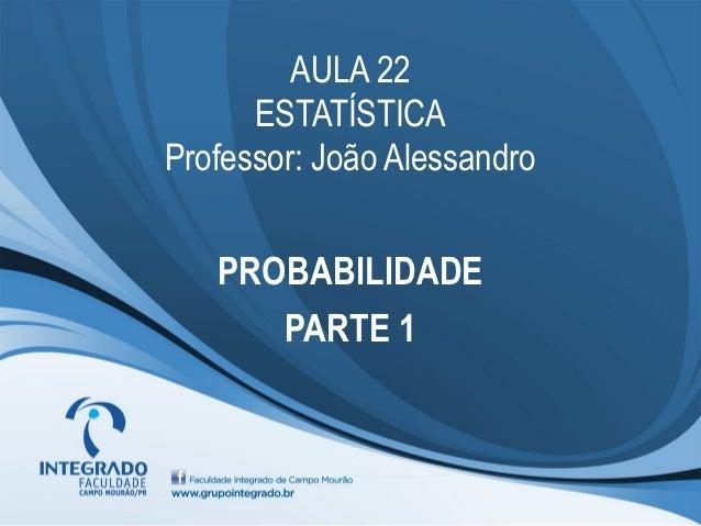 AULA 22      ESTATÍSTICAProfessor: João Alessandro   PROBABILIDADE      PARTE 1