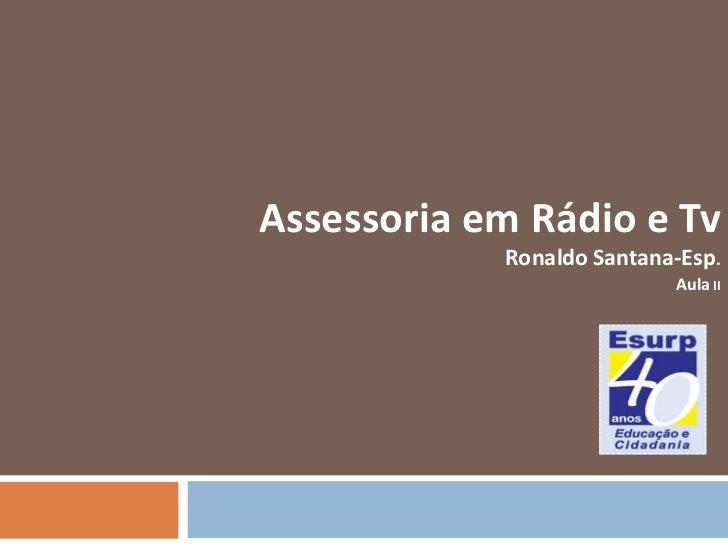 Assessoria em Rádio e Tv   Ronaldo   Santana-Esp . Aula  II
