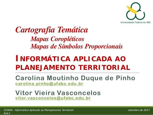 Cartografia Temática Mapas Coropléticos Mapas de Símbolos Proporcionais INFORMÁTICA APLICADA AO PLANEJAMENTO TERRITORIAL C...