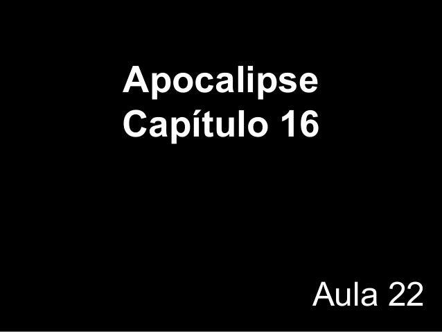 Apocalipse Capítulo 16 Aula 22