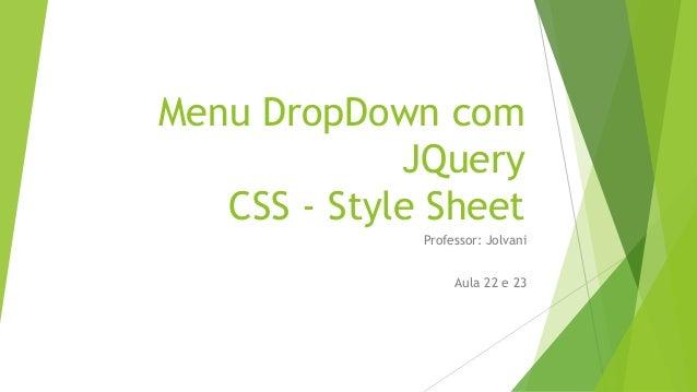Menu DropDown com JQuery CSS - Style Sheet Professor: Jolvani Aula 22 e 23