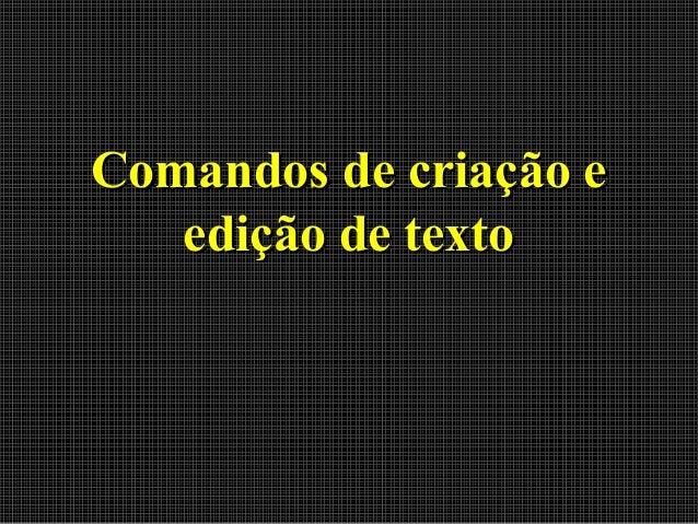 Comandos de criação e edição de texto