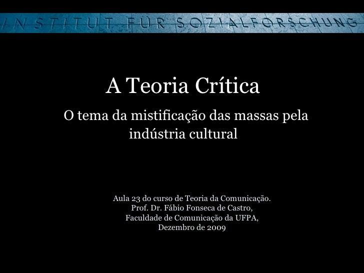 A Teoria Crítica   O tema da mistificação das massas pela indústria cultural Aula 23 do curso de Teoria da Comunicação. Pr...