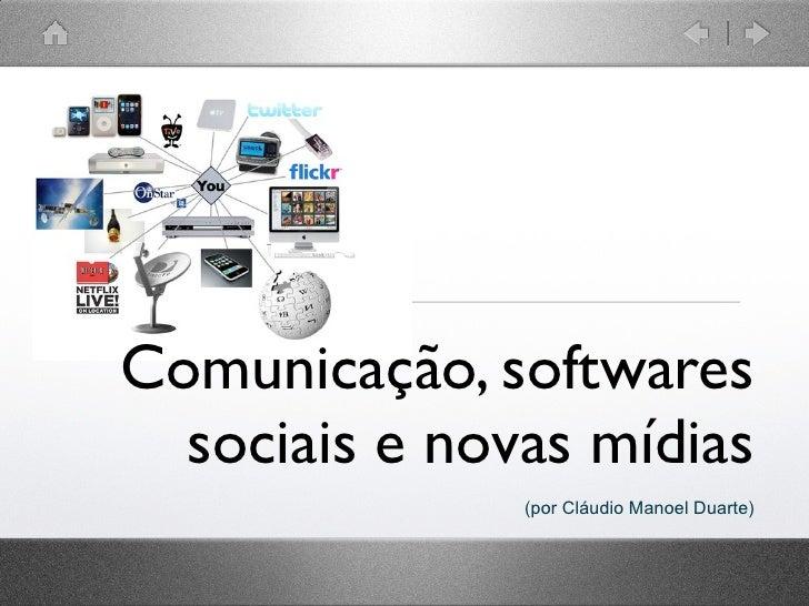 Comunicação, softwares  sociais e novas mídias               (por Cláudio Manoel Duarte)