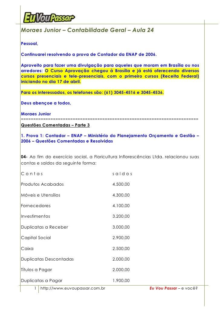 Moraes Junior – Contabilidade Geral – Aula 24  Pessoal,  Continuarei resolvendo a prova de Contador da ENAP de 2006.  Apro...