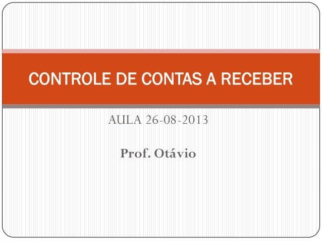 AULA 26-08-2013 Prof. Otávio CONTROLE DE CONTAS A RECEBER