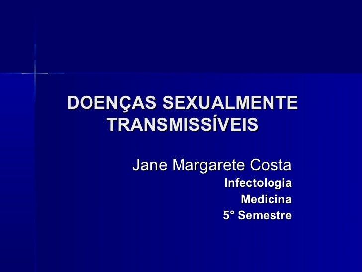 DOENÇAS SEXUALMENTE   TRANSMISSÍVEIS     Jane Margarete Costa                Infectologia                   Medicina      ...