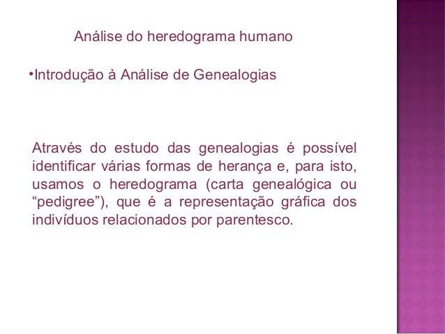 Análise do heredograma humano •Introdução à Análise de Genealogias  Através do estudo das genealogias é possível identific...
