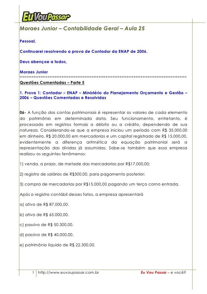 Moraes Junior – Contabilidade Geral – Aula 25  Pessoal,  Continuarei resolvendo a prova de Contador da ENAP de 2006.  Deus...