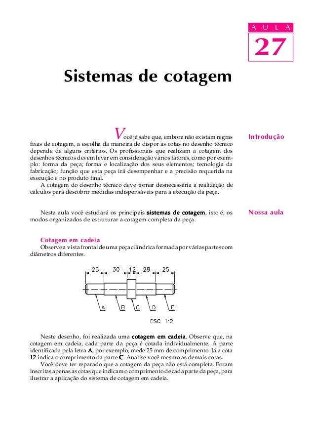 A U L A  27  Sistemas de cotagem  U L A  Introdução  Nossa aula  Você já sabe que, embora não existam regras  fixas de cot...