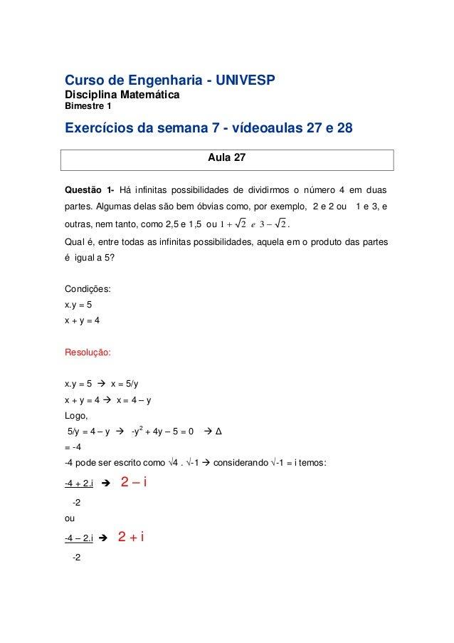 Curso de Engenharia - UNIVESP  Disciplina Matemática  Bimestre 1  Exercícios da semana 7 - vídeoaulas 27 e 28  Aula 27  Qu...