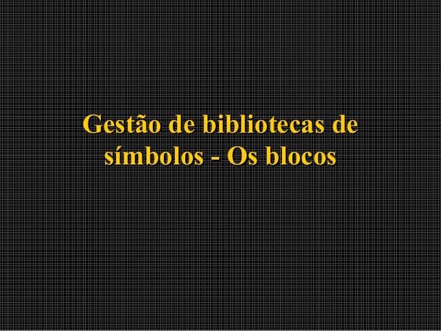 Gestão de bibliotecas de símbolos - Os blocos