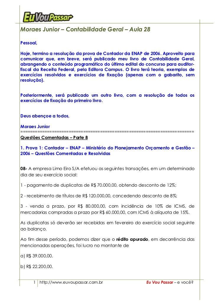 Moraes Junior – Contabilidade Geral – Aula 28  Pessoal,  Hoje, termino a resolução da prova de Contador da ENAP de 2006. A...