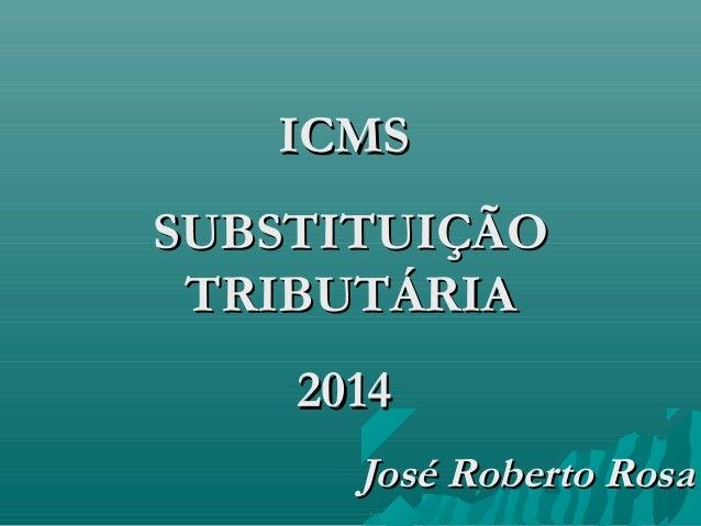 IICCMMSS  SSUUBBSSTTIITTUUIIÇÇÃÃOO  TTRRIIBBUUTTÁÁRRIIAA  22001144  JJoosséé RRoobbeerrttoo RRoossaa
