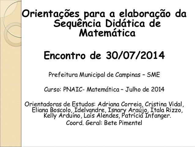 Orientações para a elaboração da Sequência Didática de Matemática  Encontro de 30/07/2014  Prefeitura Municipal de Campina...
