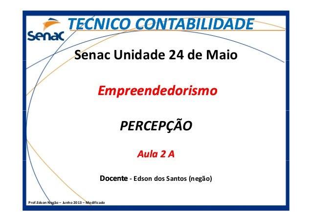 Senac Unidade 24 de Maio EmpreendedorismoEmpreendedorismo TECNICO CONTABILIDADETECNICO CONTABILIDADE Prof.Edson Negão – Ju...