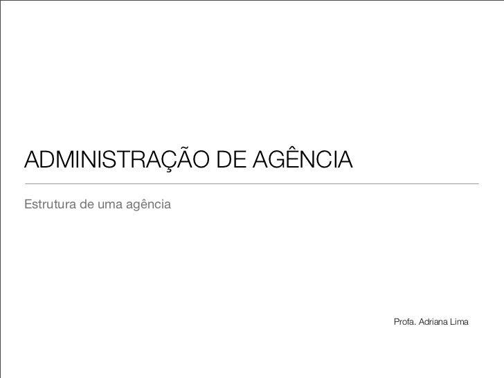 ADMINISTRAÇÃO DE AGÊNCIAEstrutura de uma agência                           Profa. Adriana Lima