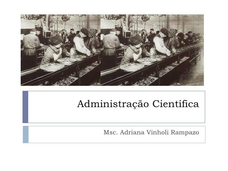 Administração Científica Msc. Adriana Vinholi Rampazo