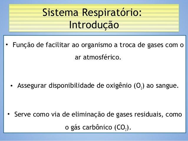 Sistema Respiratório: Introdução Sistema Respiratório: Introdução • Função de facilitar ao organismo a troca de gases com ...