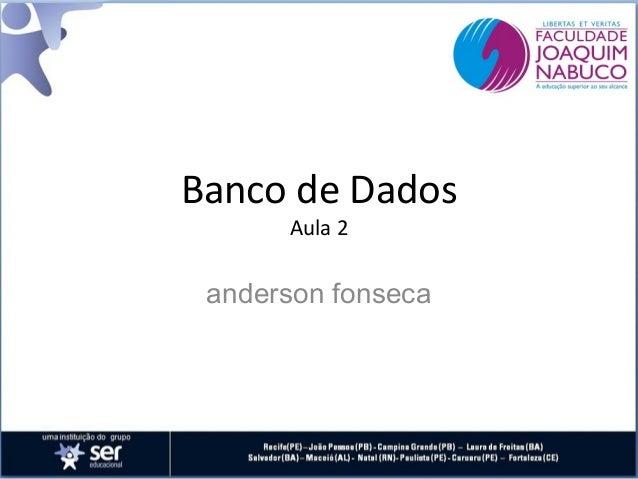 Banco de Dados Aula 2  anderson fonseca