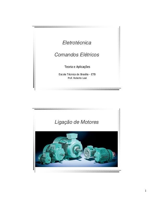 1  Eletrotécnica  Comandos Elétricos  Teoria e Aplicações  Escola Técnica de Brasília - ETB  Prof. Roberto Leal  Ligação d...