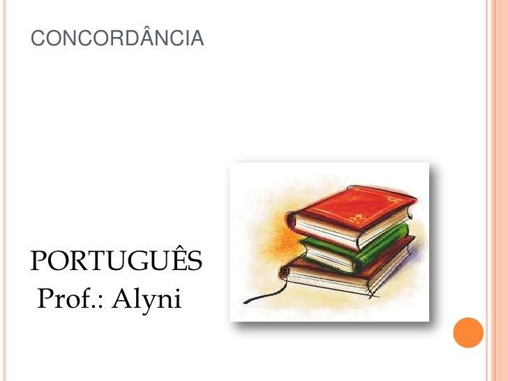 CONCORDÂNCIAPORTUGUÊSProf.: Alyni